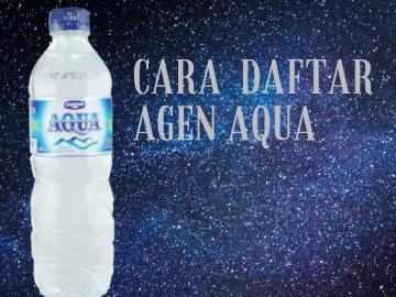 Inilah Cara Menjadi Agen Aqua Galon yang Belum Kalian Ketahui